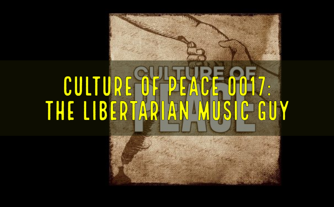Nicky P Appears On Culture Of Peace 17: The Libertarian Music Guy
