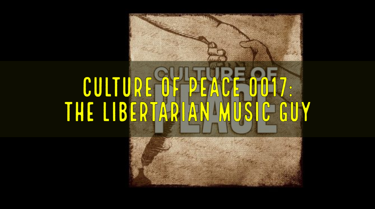Culture Of Peace 17 - The Libertarian Music Guy Title Card