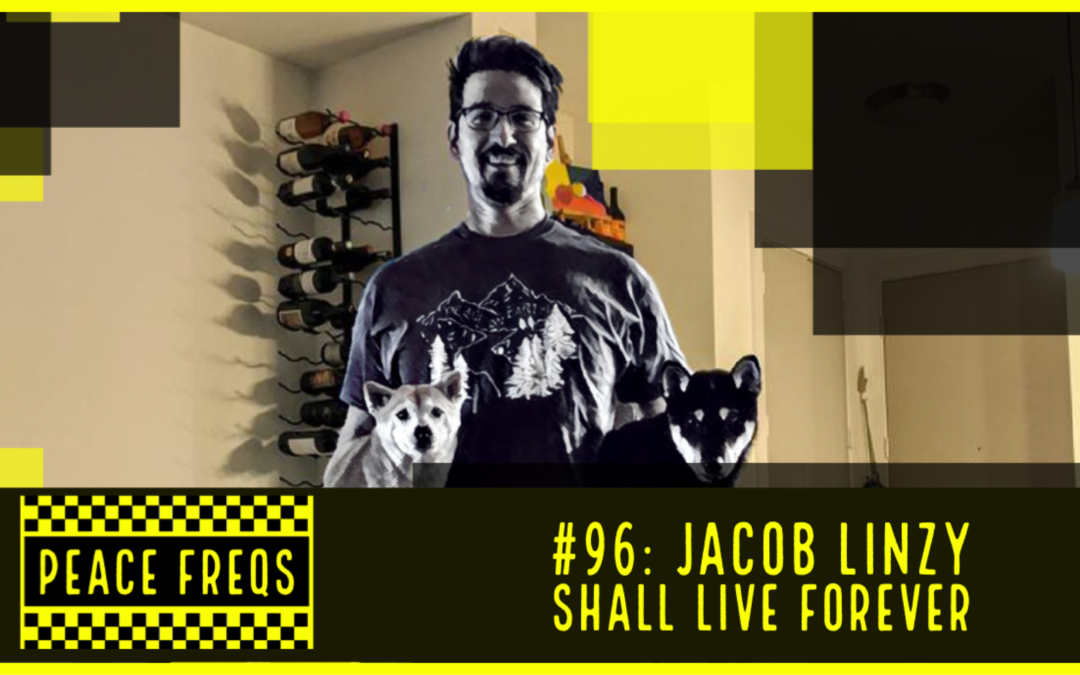 Peace Freqs: Episode 96: Jacob Linzy Shall Live Forever