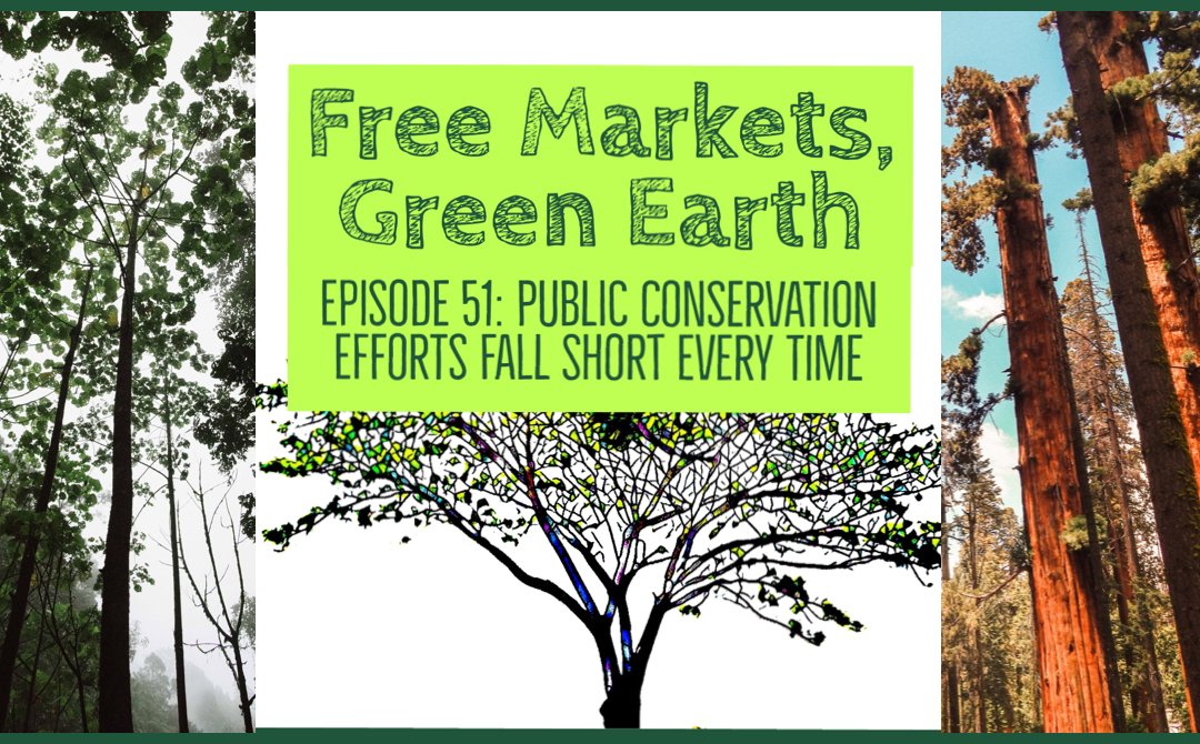 Free Markets Green Earth 051: Public Conservation Efforts Fall Short Every Time