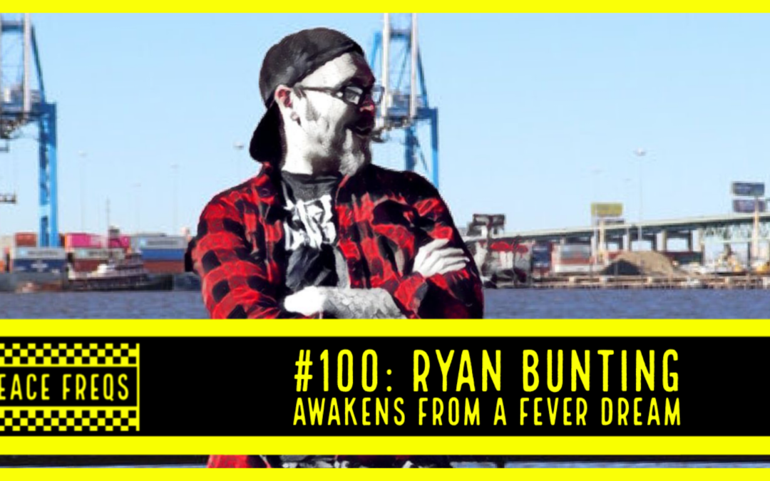 Peace Freqs: Episode 100: Ryan Bunting Awakens From A Fever Dream