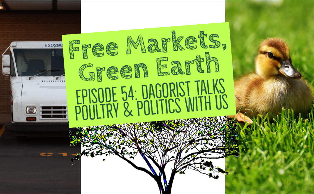 Free Markets Green Earth 054: Dagorist Talks Poultry & Politics With Us