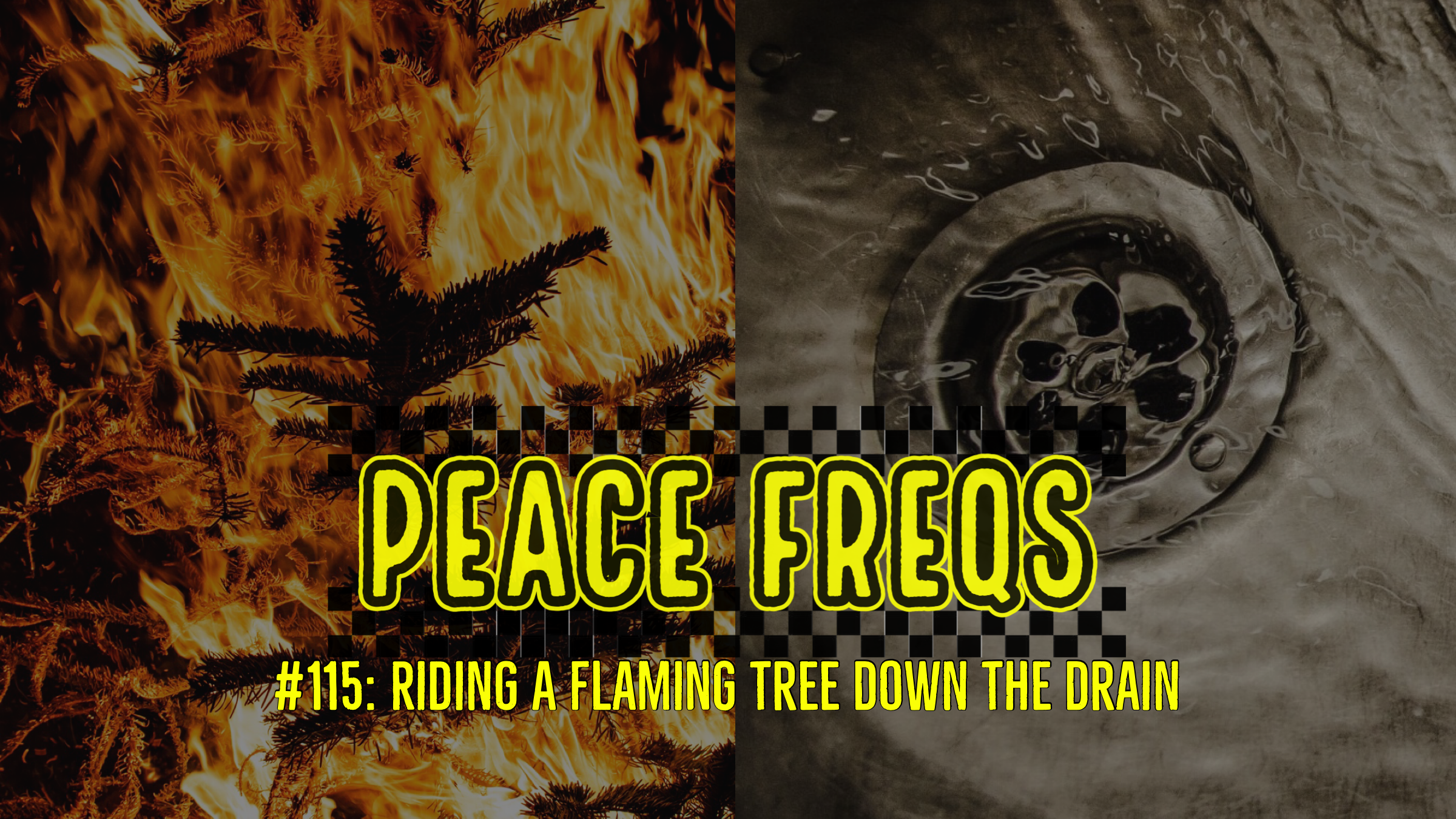 Pre-Holiday Planning: Riding A Flaming Tree – Peace Freqs 115
