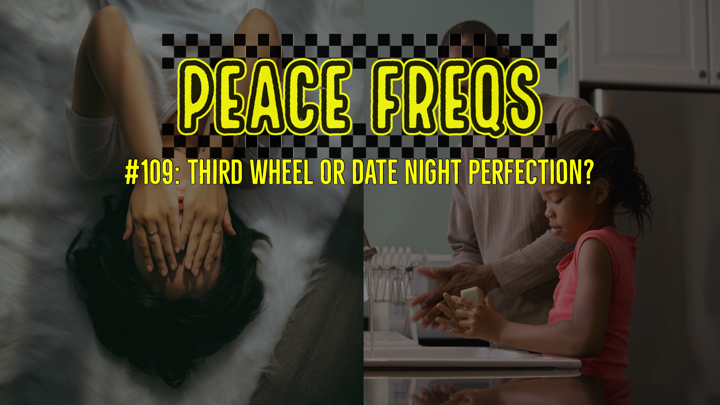 Peace Freqs: Episode 109: Third Wheel Or Date Night Perfection?