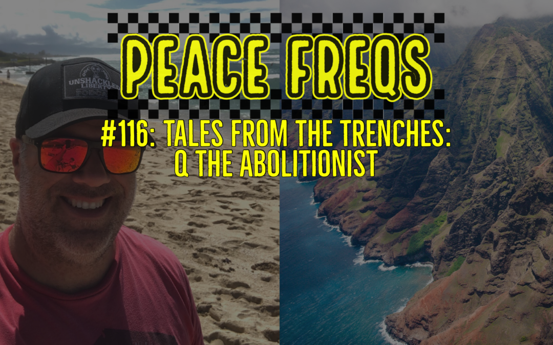 Parenting In The Trenches: Q The Abolitionist – Peace Freqs 116