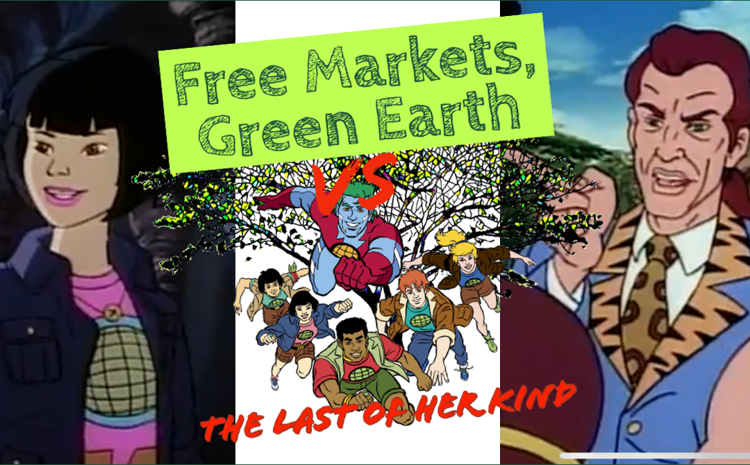Last Of Her Kind Review: Captain Planet And The Planeteers – Free Markets Green Earth Vs 007