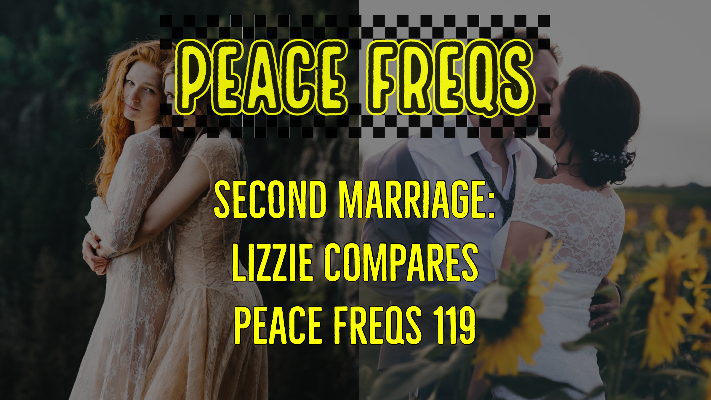 Second Marriage: Lizzie Compares – Peace Freqs 119
