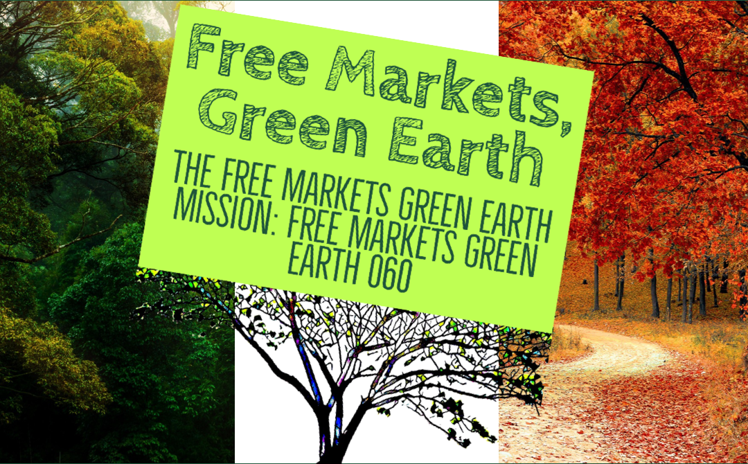 The Free Markets Green Earth Mission – Free Markets Green Earth 060