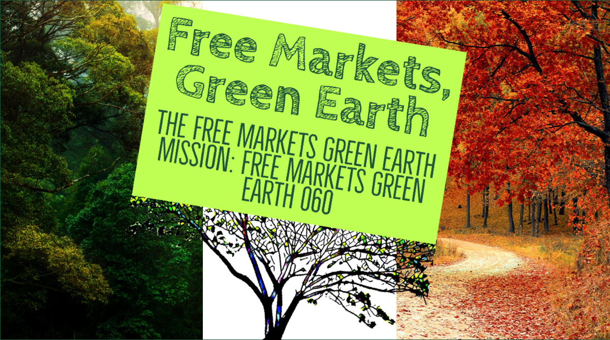 The Free Markets Green Earth Mission - Free Markets Green Earth 060 Title Card