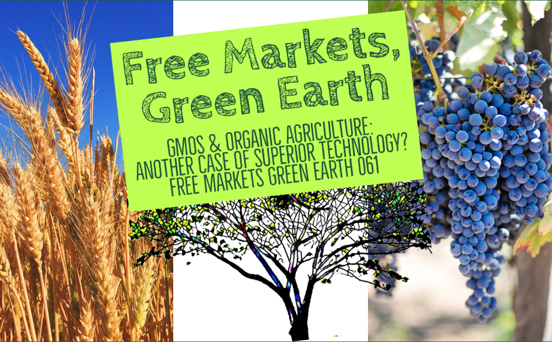 GMOs & Organic Agriculture: Another Case Of Superior Technology? – Free Markets Green Earth 061