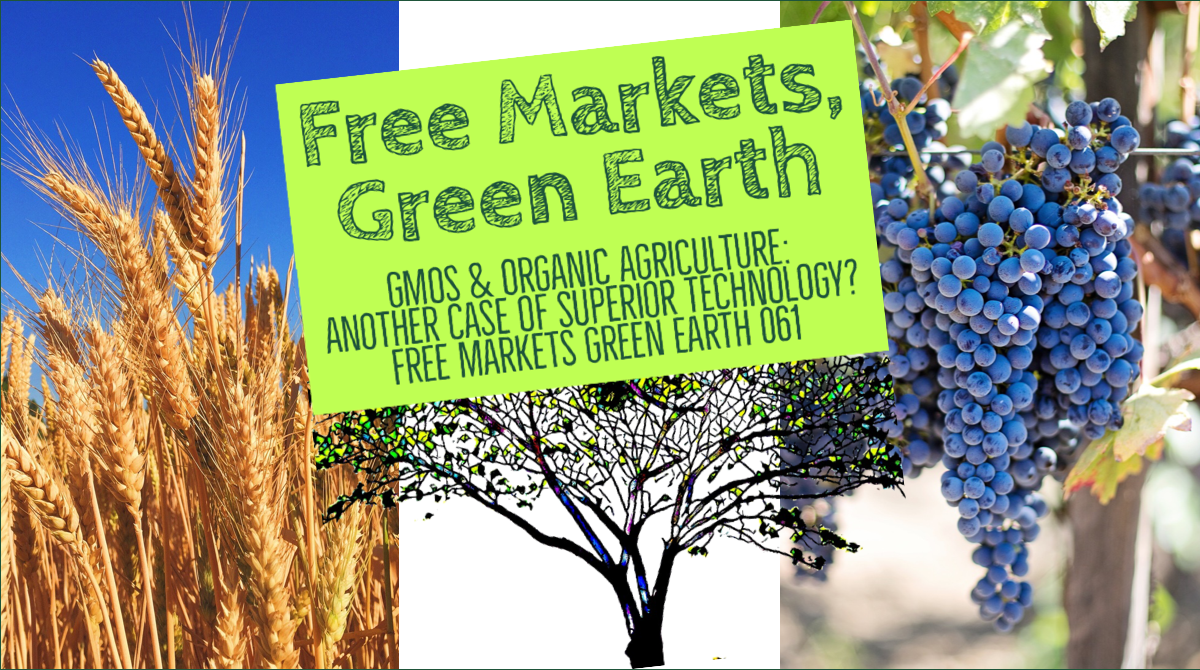 GMOs & Organic Agriculture: Another Case Of Superior Technology? - Free Markets Green Earth 061 Title Card