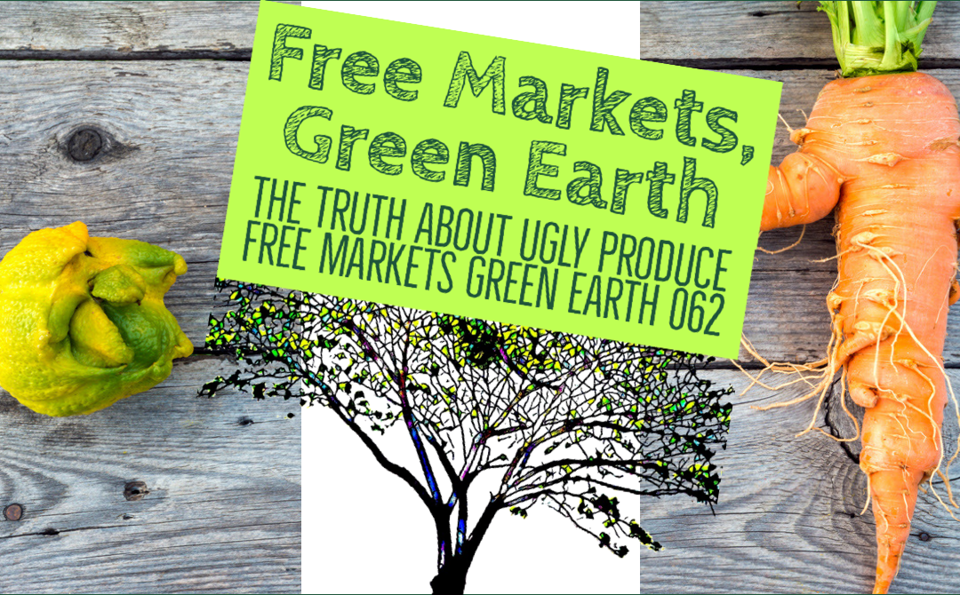 The Truth About Ugly Produce – Free Markets Green Earth 062
