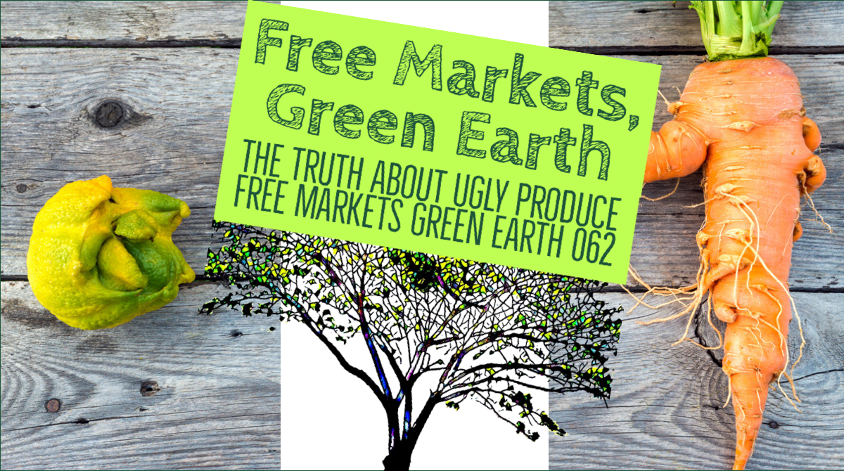 The Truth About Ugly Produce - Free Markets Green Earth 062 Title Card