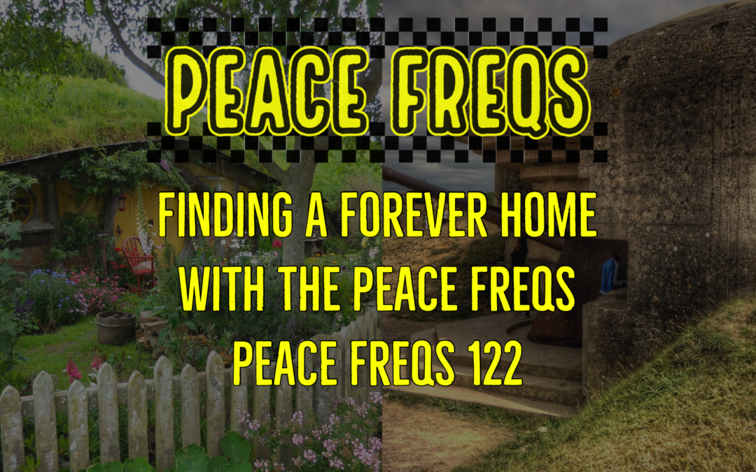 Finding A Forever Home With The Peace Freqs – Peace Freqs 122