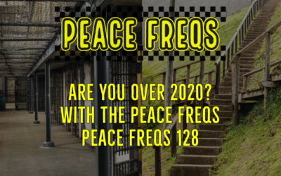 Are You Over 2020? With The Peace Freqs – Peace Freqs 128