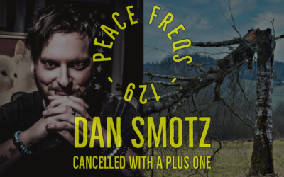 Dan Smotz Cancelled With A Plus One – Peace Freqs 129