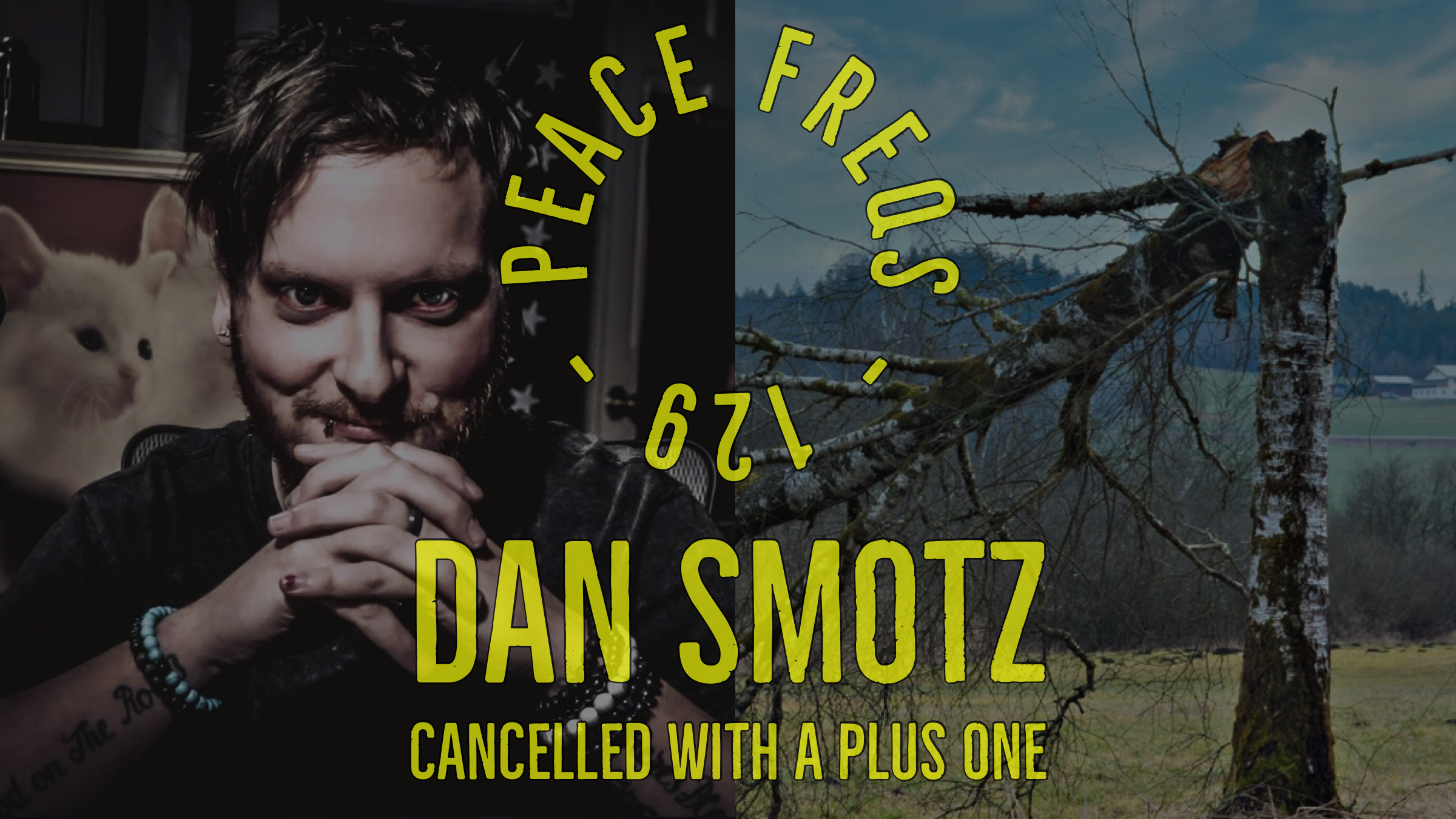 Dan Smotz Cancelled With A Plus One - Peace Freqs 129 Title Card