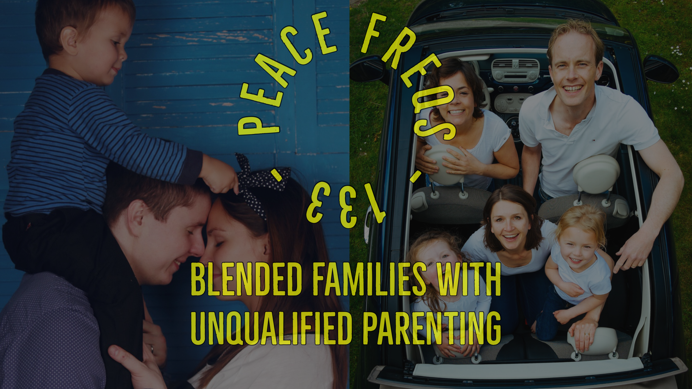 Blended Families With Unqualified Parenting - Peace Freqs 133 Title Card